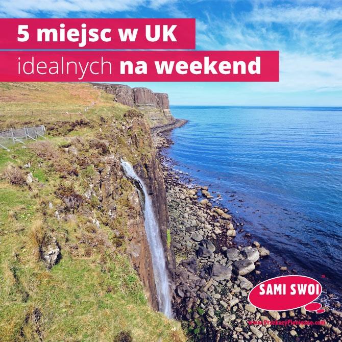 5 miejsc w UK idealnych na weekend